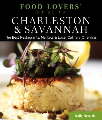 Food Lovers' Guide to Charleston & Savannah By Herrick, Holly